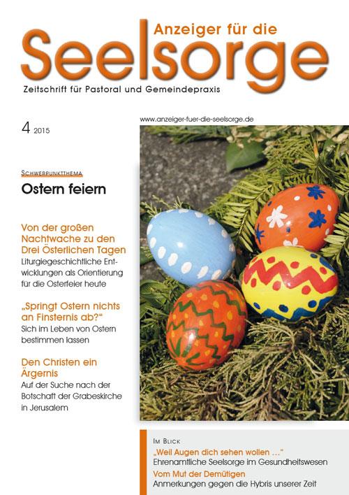 Anzeiger für die Seelsorge. Zeitschrift für Pastoral und Gemeindepraxis 4/2015