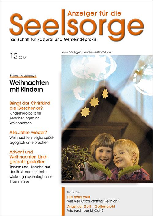 Anzeiger für die Seelsorge. Zeitschrift für Pastoral und Gemeindepraxis 12/2016
