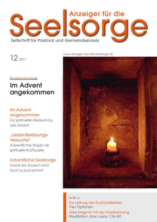 Anzeiger für die Seelsorge. Zeitschrift für Pastoral und Gemeindepraxis 12/2017