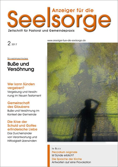 Anzeiger für die Seelsorge. Zeitschrift für Pastoral und Gemeindepraxis 2/2017