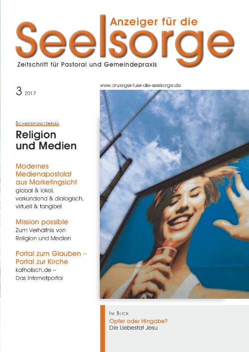 Anzeiger für die Seelsorge. Zeitschrift für Pastoral und Gemeindepraxis 3/2017