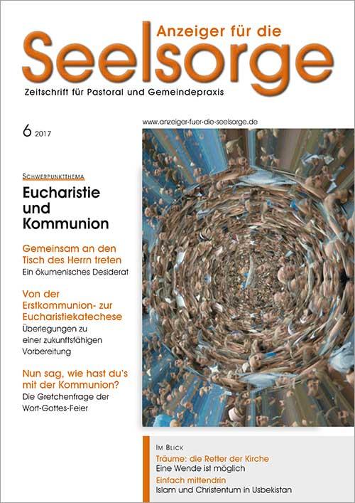 Anzeiger für die Seelsorge. Zeitschrift für Pastoral und Gemeindepraxis 6/2017