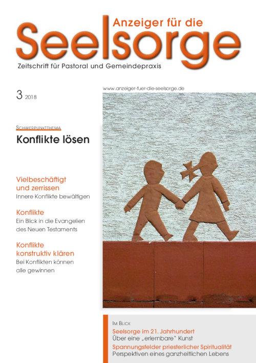Anzeiger für die Seelsorge. Zeitschrift für Pastoral und Gemeindepraxis 3/2018