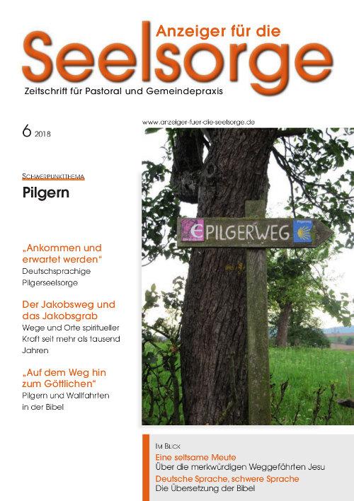 Anzeiger für die Seelsorge. Zeitschrift für Pastoral und Gemeindepraxis 6/2018