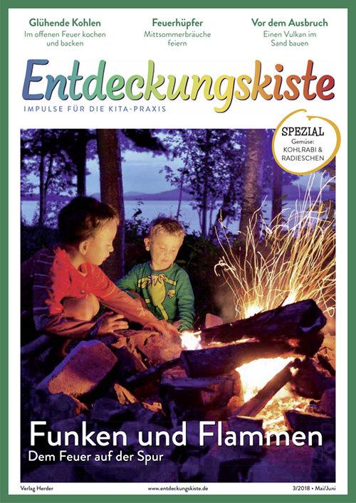 Entdeckungskiste. Impulse für die Kita-Praxis 3/2018, Mai/Juni: Funken und Flammen. Dem Feuer auf der Spur