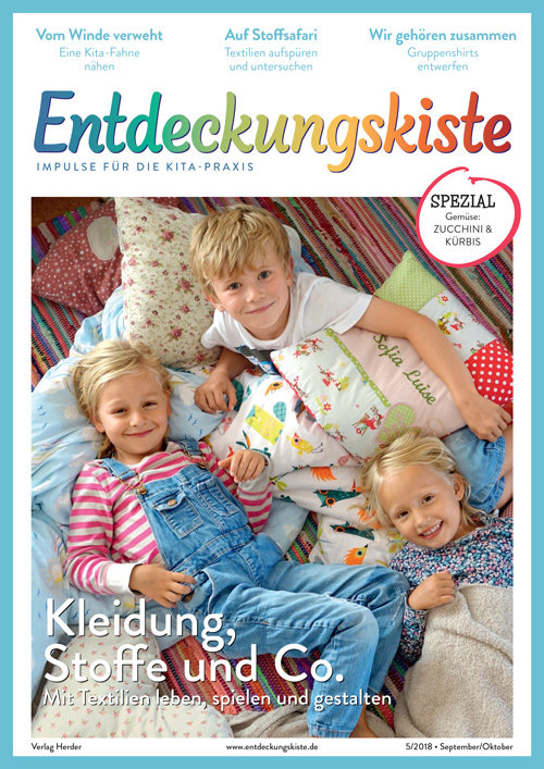 Entdeckungskiste. Impulse für die Kita-Praxis 5/2018, September/Oktober: Kleidung, Stoffe und Co. Mit Textilien leben, spielen und gestalten