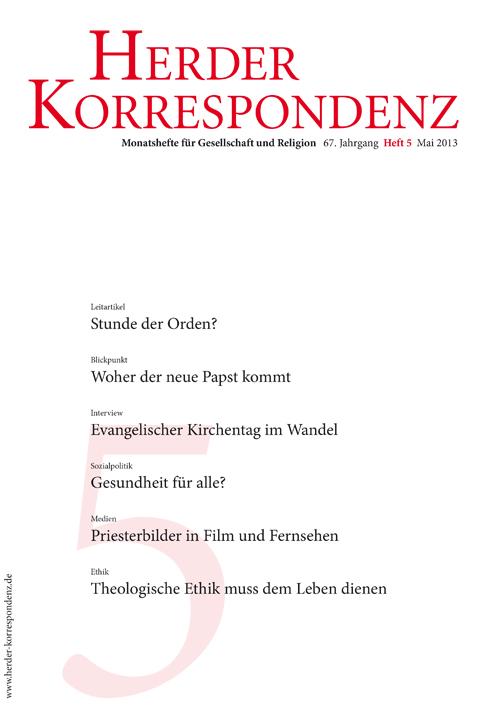 Herder Korrespondenz. Monatsheft für Gesellschaft und Religion 67 (2013) Heft 5
