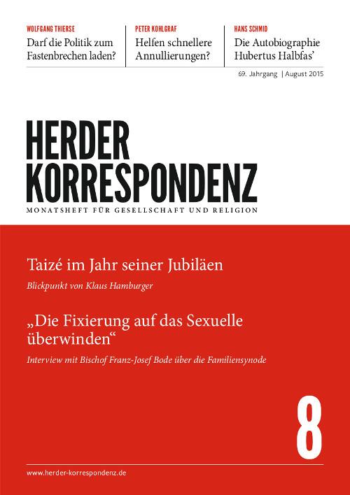 Herder Korrespondenz. Monatsheft für Gesellschaft und Religion 69 (2015) Heft 8
