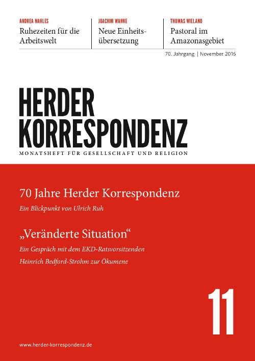 Herder Korrespondenz. Monatsheft für Gesellschaft und Religion 70 (2016) Heft 11