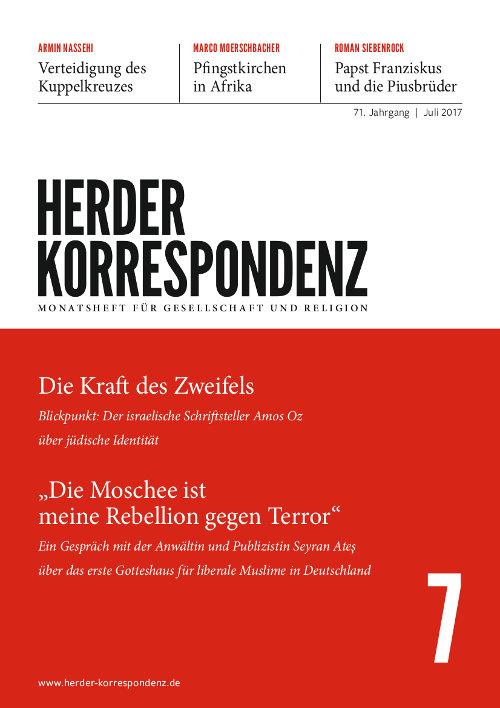 Herder Korrespondenz. Monatsheft für Gesellschaft und Religion 71 (2017) Heft 7