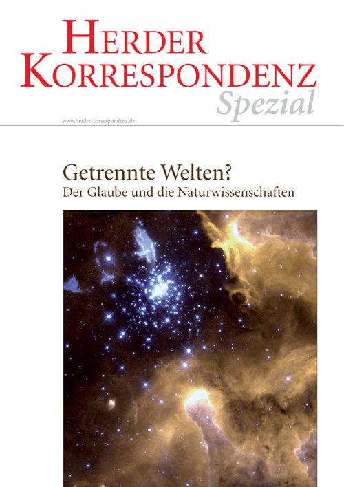 Herder Korrespondenz Spezial: Getrennte Welten? Der Glaube und die Naturwissenschaften