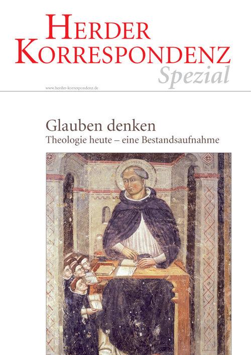 Herder Korrespondenz Spezial: Glauben denken. Theologie heute - eine Bestandsaufnahme