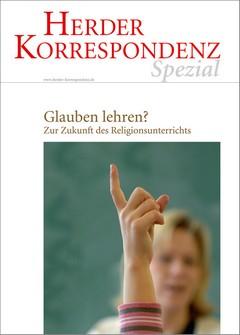 Herder Korrespondenz Spezial: Glauben lehren? Zur Zukunft des Religionsunterrichts
