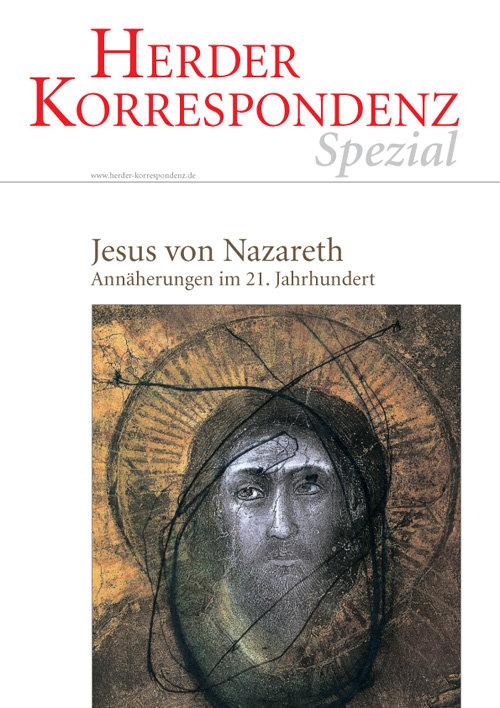 Herder Korrespondenz Spezial:  Jesus von Nazareth. Annäherungen im 21. Jahrhundert