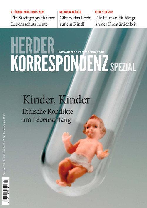 Herder Korrespondenz Spezial: Kinder, Kinder. Ethische Konflikte am Lebensanfang