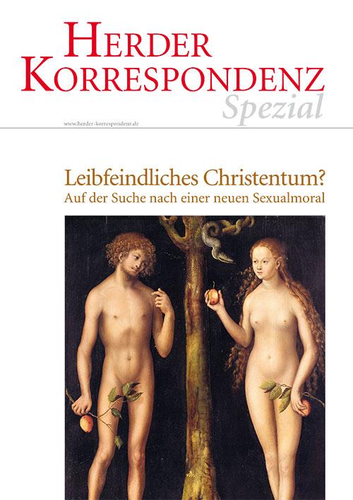 Herder Korrespondenz Spezial: Leibfeindliches Christentum? Auf der Suche nach einer neuen Sexualmoral