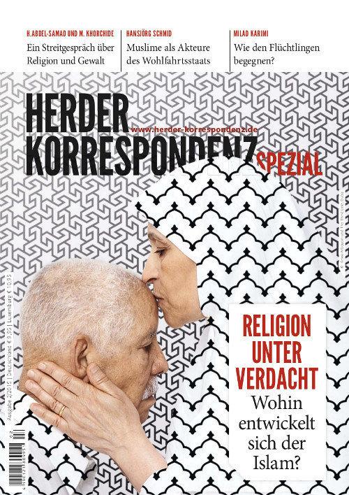 Herder Korrespondenz Spezial: Religion unter Verdacht. Wohin entwickelt sich der Islam?