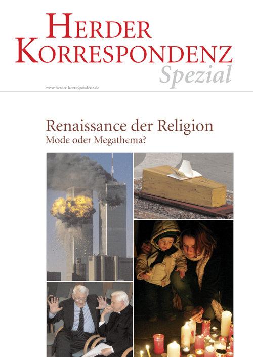 Herder Korrespondenz Spezial:  Renaissance der Religion. Mode oder Megathema?
