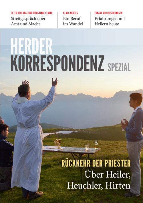 Herder Korrespondenz Spezial: Rückkehr der Priester. Über Heiler, Heuchler, Hirten
