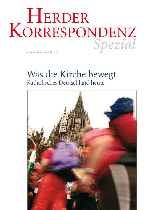 Herder Korrespondenz Spezial: Was die Kirche bewegt. Katholisches Deutschland heute