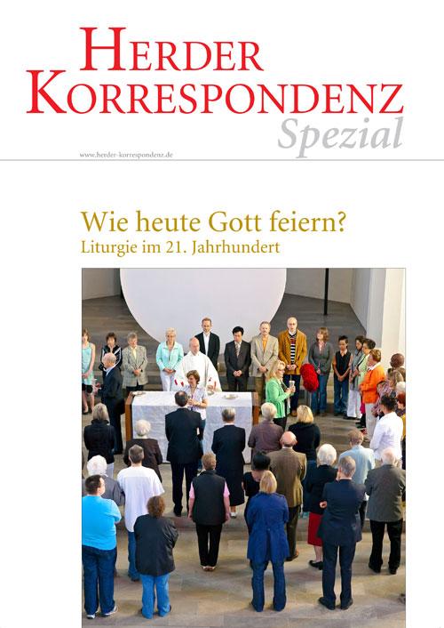 Herder Korrespondenz Spezial: Wie heute Gott feiern? Liturgie im 21. Jahrhundert