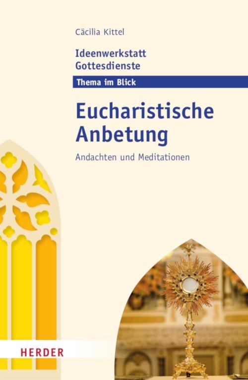 Ideenwerkstatt Gottesdienst Thema: Eucharistische Anbetung