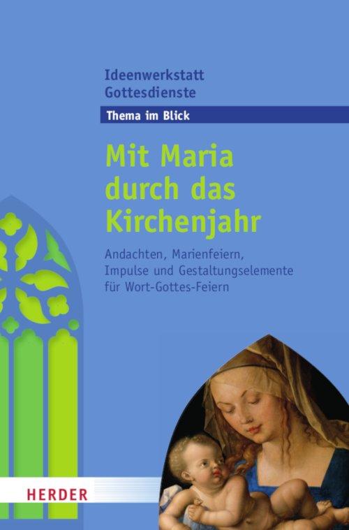 """Ideenwerkstatt Gottesdienst Thema: """"Mit Maria durch das Kirchenjahr"""""""