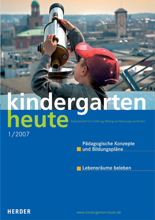 kindergarten heute - Das Fachmagazin für Frühpädagogik 1_2007, 37. Jahrgang