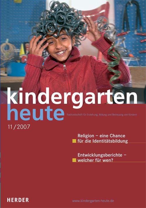 kindergarten heute - Das Fachmagazin für Frühpädagogik 11_2007, 37. Jahrgang