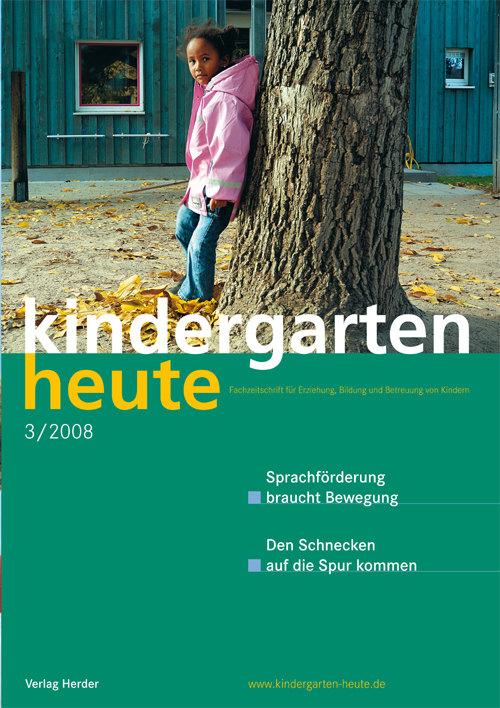 kindergarten heute - Das Fachmagazin für Frühpädagogik 3_2008, 38. Jahrgang