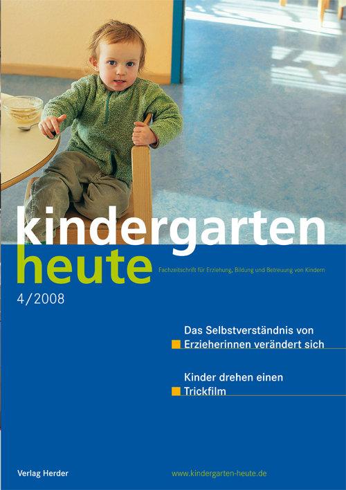 kindergarten heute - Das Fachmagazin für Frühpädagogik 4_2008, 38. Jahrgang