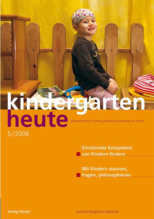 kindergarten heute - Das Fachmagazin für Frühpädagogik 5_2008, 38. Jahrgang