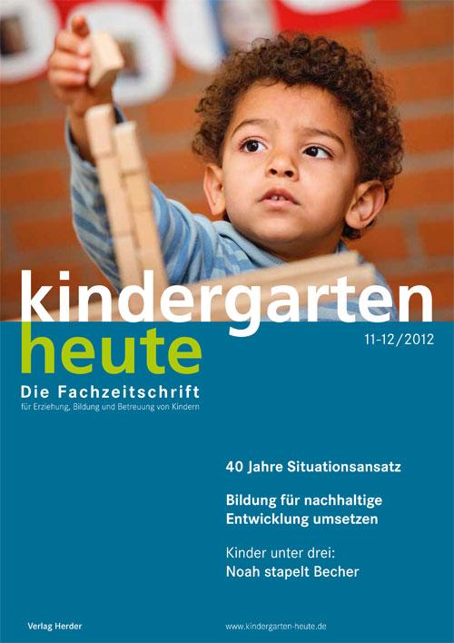 kindergarten heute - Das Fachmagazin für Frühpädagogik 11-12_2012, 42. Jahrgang