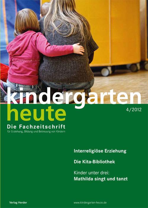 kindergarten heute - Das Fachmagazin für Frühpädagogik 4_2012, 42. Jahrgang