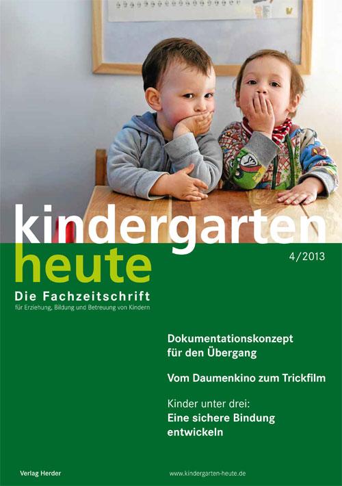 kindergarten heute - Das Fachmagazin für Frühpädagogik 4_2013, 43. Jahrgang