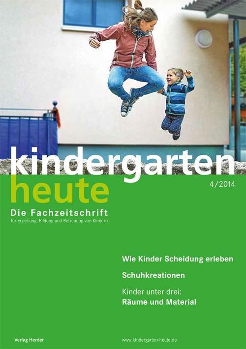 kindergarten heute - Das Fachmagazin für Frühpädagogik 4_2014, 44. Jahrgang