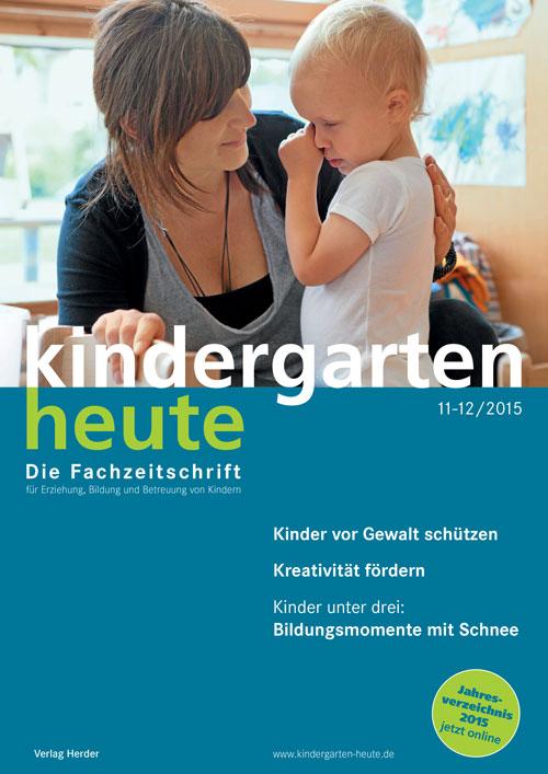 kindergarten heute - Das Fachmagazin für Frühpädagogik 11-12_2015, 45. Jahrgang