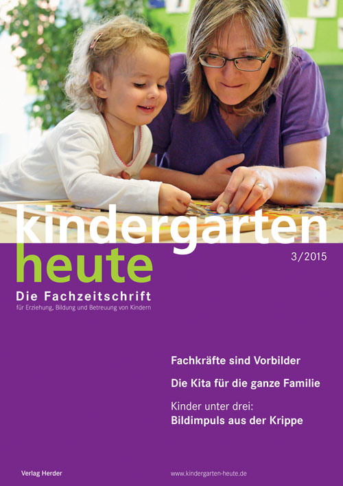 kindergarten heute - Das Fachmagazin für Frühpädagogik 3_2015, 45. Jahrgang