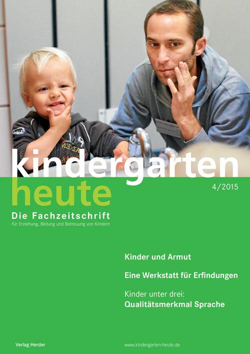 kindergarten heute - Das Fachmagazin für Frühpädagogik 4_2015, 45. Jahrgang