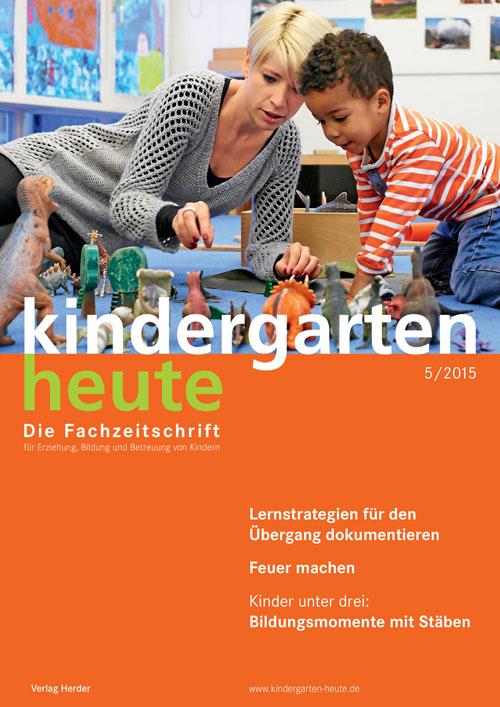 kindergarten heute - Das Fachmagazin für Frühpädagogik 5_2015, 45. Jahrgang