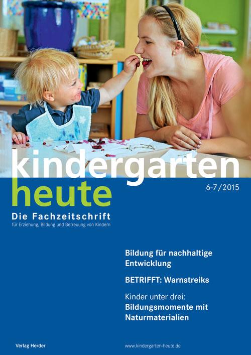 kindergarten heute - Das Fachmagazin für Frühpädagogik 6-7_2015, 45. Jahrgang