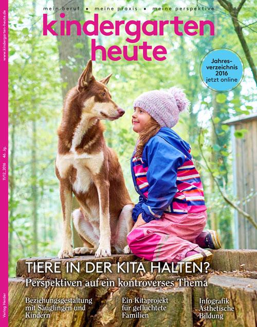 kindergarten heute - Das Fachmagazin für Frühpädagogik 11/12_2016, 46. Jahrgang