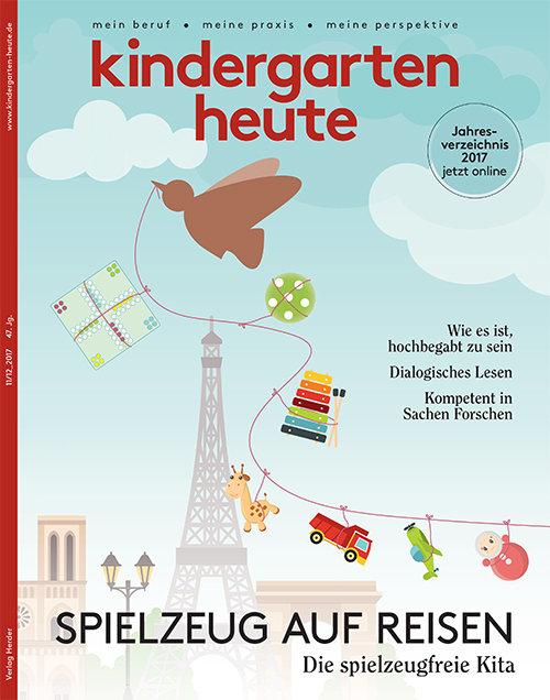kindergarten heute - Das Fachmagazin für Frühpädagogik 11-12_2017, 47. Jahrgang