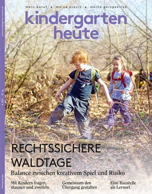 kindergarten heute - Das Fachmagazin für Frühpädagogik 4_2017, 47. Jahrgang