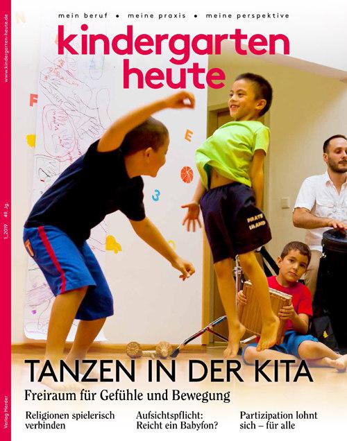 kindergarten heute - Das Fachmagazin für Frühpädagogik 1_2019, 49. Jahrgang
