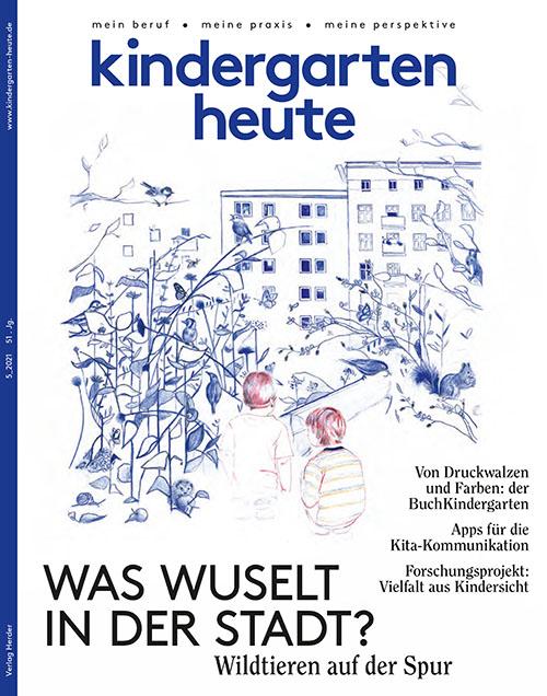 kindergarten heute - Das Fachmagazin für Frühpädagogik 5_2021, 51. Jahrgang