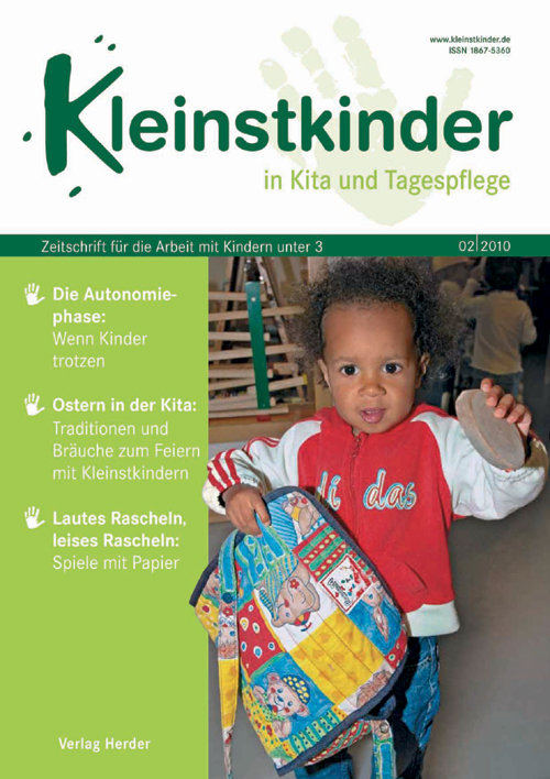 Kleinstkinder in Kita und Tagespflege. Die Fachzeitschrift für Ihre U3-Praxis 2/2010