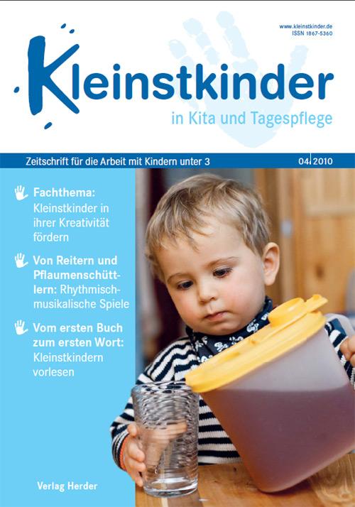 Kleinstkinder in Kita und Tagespflege. Die Fachzeitschrift für Ihre U3-Praxis 4/2010