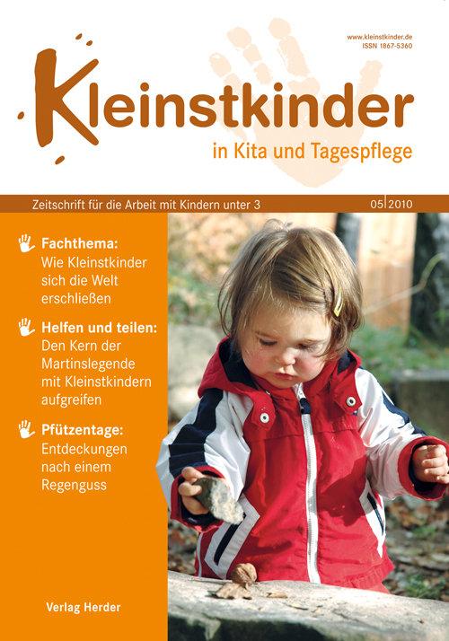 Kleinstkinder in Kita und Tagespflege. Die Fachzeitschrift für Ihre U3-Praxis 5/2010