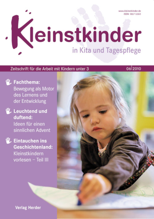 Kleinstkinder in Kita und Tagespflege. Die Fachzeitschrift für Ihre U3-Praxis 6/2010